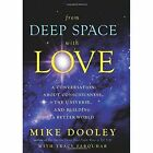 From Deep Space with Love: A Conversation about Consciousness, the Universe and Building a Better World by Tracy Farquhar, Mike Dooley (Hardback, 2017)