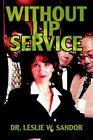 Without Lip Service 9780595337347 by Dr Leslie W Sandor Paperback