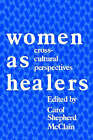 Women as Healers: Cross-cultural Perspectives by Rutgers University Press (Paperback, 1989)