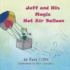 Jeff and His Magic Hot Air Balloon by Kara Cliffe (Paperback, 2013)