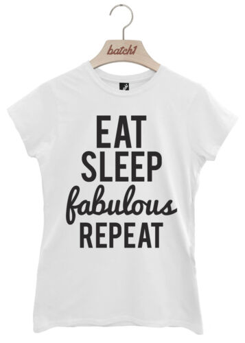BATCH1 EAT SLEEP FABULOUS REPEAT SLOGAN CELEBRITY FASHION WOMENS T-SHIRT