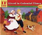 If You Lived in Colonial Times by Barbara Brenner (Hardback, 1992)