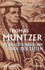 Thomas Müntzer von Hans-Jürgen Goertz (2015, Gebundene Ausgabe)