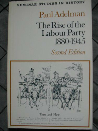 The Rise of the Labour Party, 1880-1945 (Seminar Studies In His .9780582354883