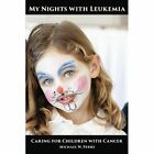My Nights with Leukemia: Caring for Children with Cancer by Michael W Perry (Paperback / softback, 2013)