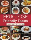 Fructose Friendly Feasts by Irmgard Withers (Paperback / softback, 2013)