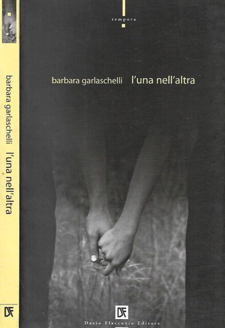 L'una nell'altra. . Barbara Garlaschelli. 2006. I ED.