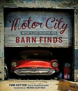 Motor City Barn Finds Detroit S Lost Collector Cars 9780760352441 Ebay