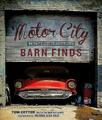 Motor City Barn Finds Detroit S Lost Collector Cars Hardcover