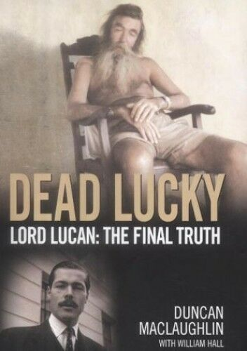 1 of 1 - Dead Lucky - Lord Lucan: The Final Truth by Hall, William 1844540103 The Cheap