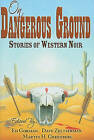 On Dangerous Ground: Stories of Western Noir by Cemetery Dance Publications (Hardback, 2011)
