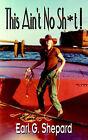 This Ain't No Sh*t ! by Earl G Shepard (Paperback / softback, 2003)