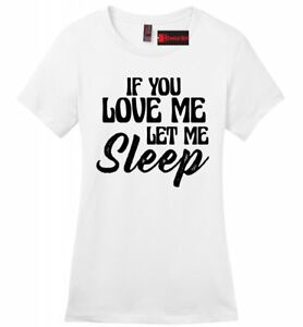 If-You-Love-Me-Let-Me-Sleep-Funny-Ladies-Soft-T-Shirt-Valentines-Day-Gift-Tee-Z4