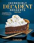 Incredibly Decadent Desserts: Over 100 Divine Treats with 300 Calories or Less by The Editors of Cooking Light Magazine, Deb Wise (Hardback, 2015)