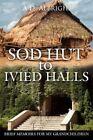 SOD Hut to Ivied Halls Brief Memoirs for My Grandchildren 9781425966850