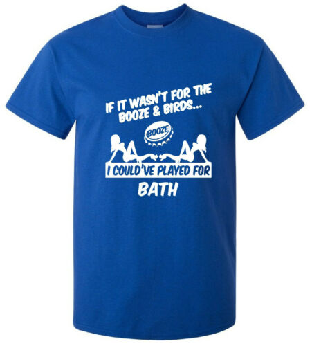 Bath Rugby Union Fans Themed T-Shirt if it wasn/'t for the booze /& birds