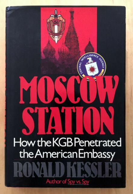 Moscow Station: How the KGB Penetrated the American Embassy 1989 Kessler HC DJ