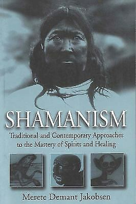 Shamanism: Traditional and Contemporary Approaches to the Mastery of Spirits an