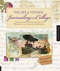 The Art of Vintage Journaling and Collage: Techniques and Inspiration for Working with Antique Ephemera by Maryjo Koch, Sunny Koch (Paperback, 2011)