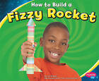 How to Build a Fizzy Rocket by Lori Shores (Hardback, 2010)