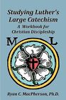 Studying Luther's Large Catechism: A Workbook for Christian Discipleship by Ryan C MacPherson (Paperback / softback, 2012)