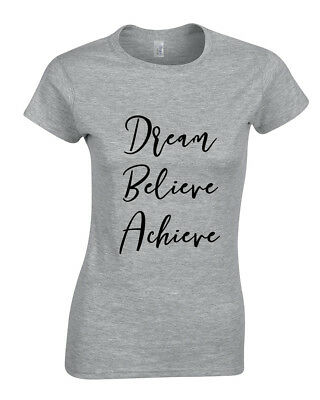 Dream Believe Achieve Womens Fashion T-Shirt Slogan T Shirt Funny Quote Trend