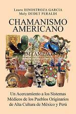 Chamanismo Americano : Un Acercamiento a los Sistemas Médicos de los Pueblos...