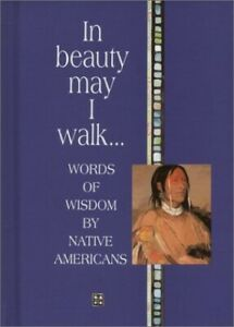 In Beauty May I Walk...: Words of Peace and Wisdom by ...