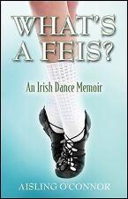 What's a Feis? : An Irish Dance Memoir by Aisling O'Connor (2015, Paperback)