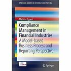 Compliance Management in Financial Industries: A Model-based Business Process and Reporting Perspective by Mathias Eggert (Paperback, 2014)