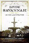 Saving Savannah : The City and the Civil War by Jacqueline Jones (2008, Hardcov…