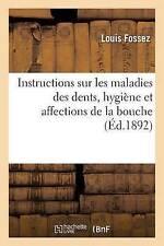 Instructions Sur Les Maladies Des Dents, Hygia]ne Et Affections de La Bouche...