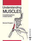 Understanding Muscles: A Practical Guide to Muscle Function by Bernard Kingston (Paperback, 1998)