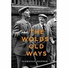 The Wolds' Old Ways: Country Life in 1930s England by Florence Hopper (Paperback, 2013)