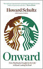 Onward: How Starbucks Fought for Its Life without Losing Its Soul by Joanne Gordon, Howard Schultz (Hardback, 2011)