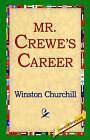 Mr. Crewe's Career by Sir Winston S Churchill, Winston Churchill (Paperback / softback, 2004)