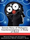 Success Story of Philippine Counterinsurgency: A Study of Bohol by Ernesto C Torres (Paperback / softback, 2012)