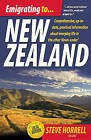 Emigrating to New Zealand: Comprehensive, Up-to-date, Practical Information About Everyday Life in the Other Down-under by Steve Horrell (Paperback, 2010)