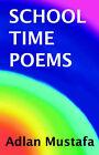 School Time Poems by Adlan Mustafa (Paperback, 2004)