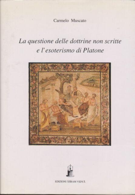 La questione delle dottrine non scritte e l'esoterismo di Platone. Muscato. 1996
