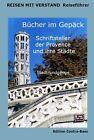Bücher im Gepäck. Schriftsteller der Provence und ihre Städte von Culture & Contact (2013, Taschenbuch)