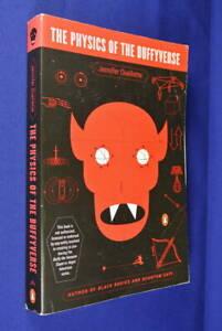 THE-PHYSICS-OF-THE-BUFFYVERSE-Jennifer-Ouellette-BOOK-Vampire-Slayer-Science