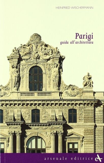 Parigi. Guida all'architettura - [Arsenale Editrice]