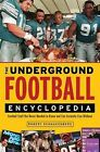 The Underground Football Encyclopedia: Football Stuff You Never Needed to Know and Can Certainly Live Without by Robert Schnakenberg (Paperback / softback, 2011)