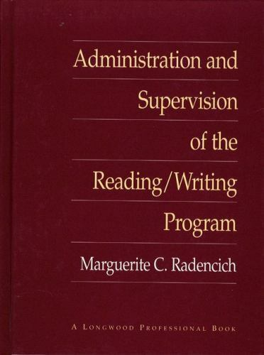 Administration and Supervision of the Reading/Writing Program by Radencich, Marg