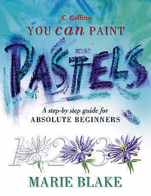 Pastels: A Step-by-step Guide for Absolute Beginners by Marie Blake (Hardback, 2