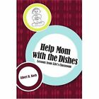 Help Mom With The Dishes Lessons From Life's Classroom 9780595397884 Book