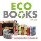 Eco Books: Inventive Projects from the Recycling Bin by Terry Taylor (Paperback, 2009)