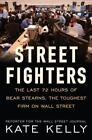 Street Fighters : The Last 72 Hours of Bear Stearns, the Toughest Firm on Wall Street by Kate Kelly (2009, Hardcover)