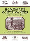 Homemade Contrivances and How to Make Them: 1001 Labor-Saving Devices for Farm, Garden, Dairy, and Workshop by Skyhorse Publishing (Paperback / softback, 2007)